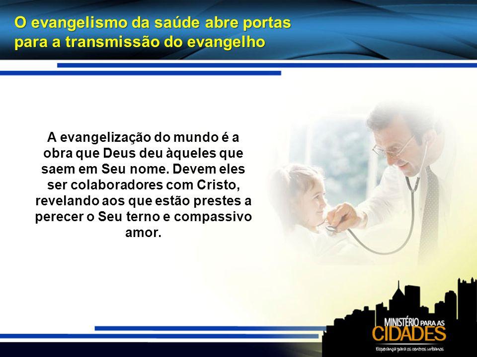 O evangelismo da saúde abre portas para a transmissão do evangelho A evangelização do mundo é a obra que Deus deu àqueles que saem em Seu nome.