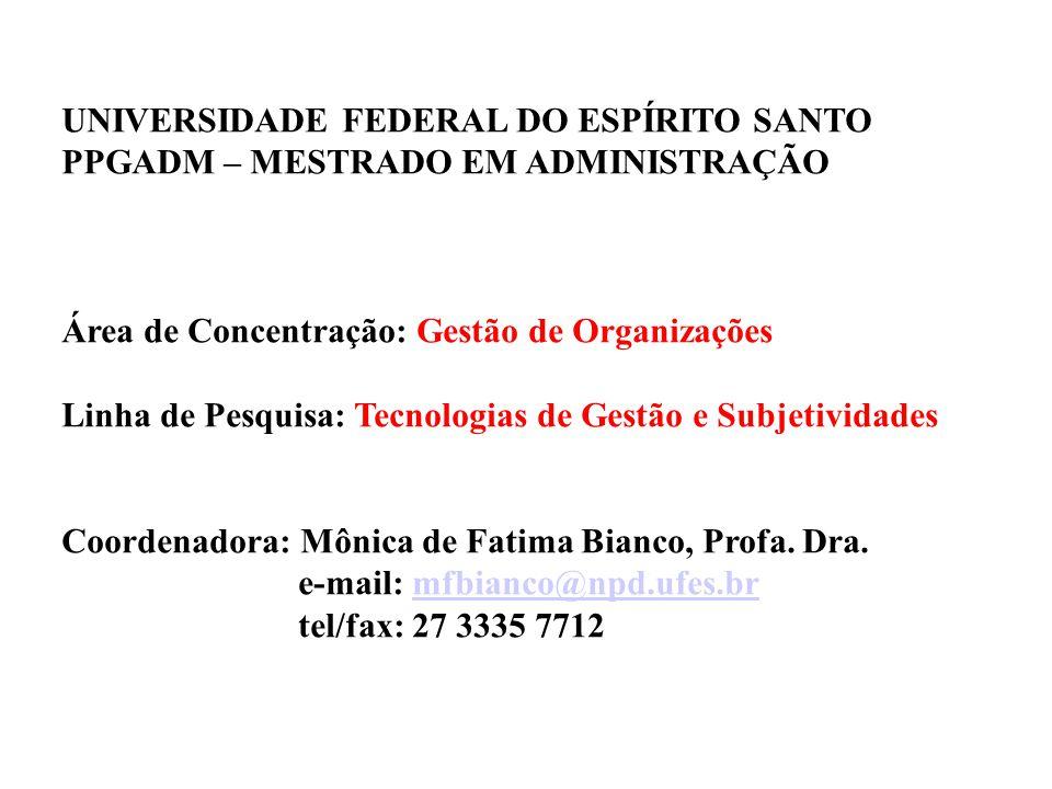 UNIVERSIDADE FEDERAL DO ESPÍRITO SANTO PPGADM – MESTRADO EM ADMINISTRAÇÃO Área de Concentração: Gestão de Organizações Linha de Pesquisa: Tecnologias