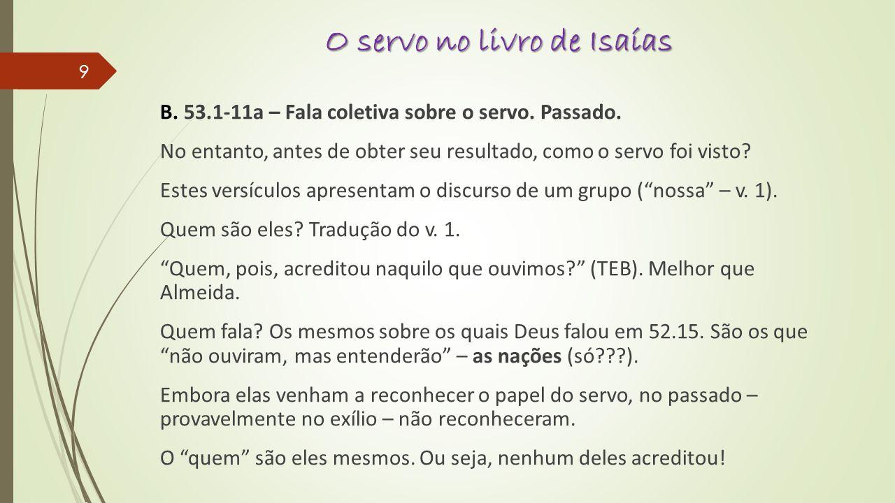 O servo no livro de Isaías B. 53.1-11a – Fala coletiva sobre o servo. Passado. No entanto, antes de obter seu resultado, como o servo foi visto? Estes