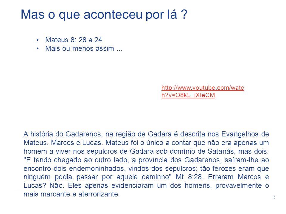 5 Mateus 8: 28 a 24 Mais ou menos assim... Mas o que aconteceu por lá ? http://www.youtube.com/watc h?v=O8kL_iXIeCM A história do Gadarenos, na região