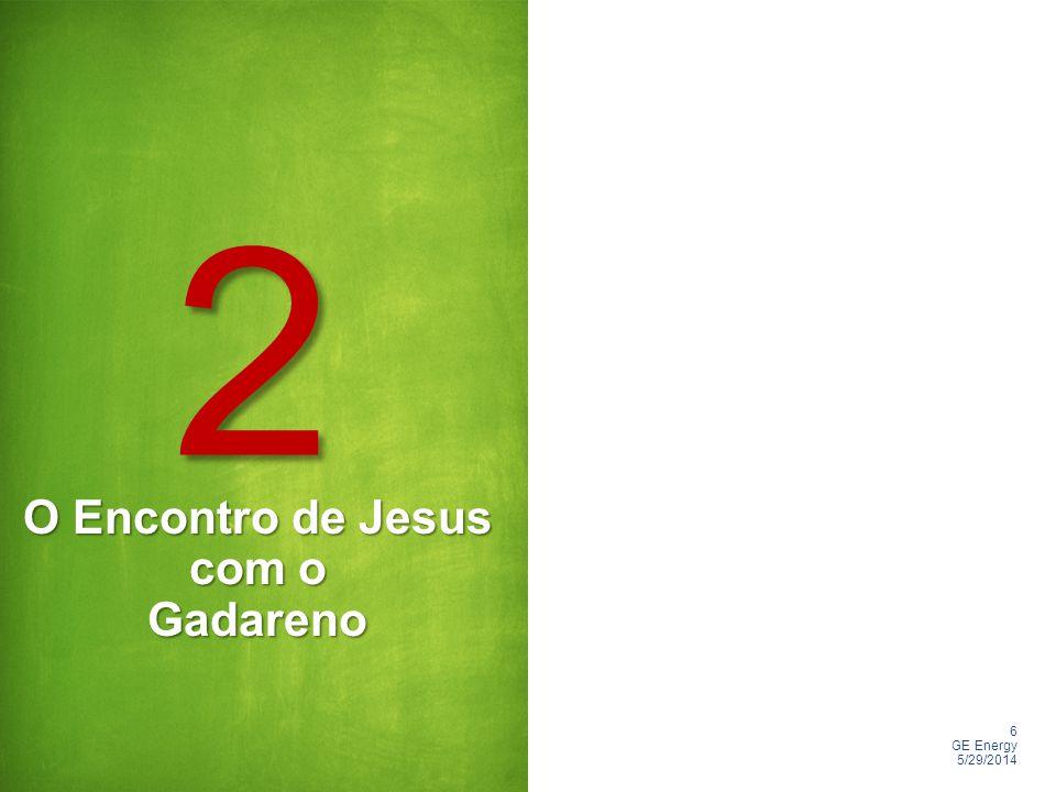 6 GE Energy 5/29/2014 O Encontro de Jesus com o Gadareno 2