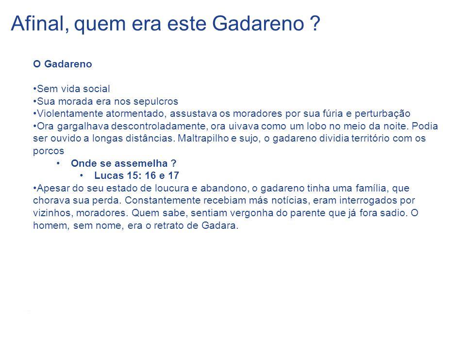 7 GE Energy 5/29/2014 Afinal, quem era este Gadareno ? O Gadareno Sem vida social Sua morada era nos sepulcros Violentamente atormentado, assustava os