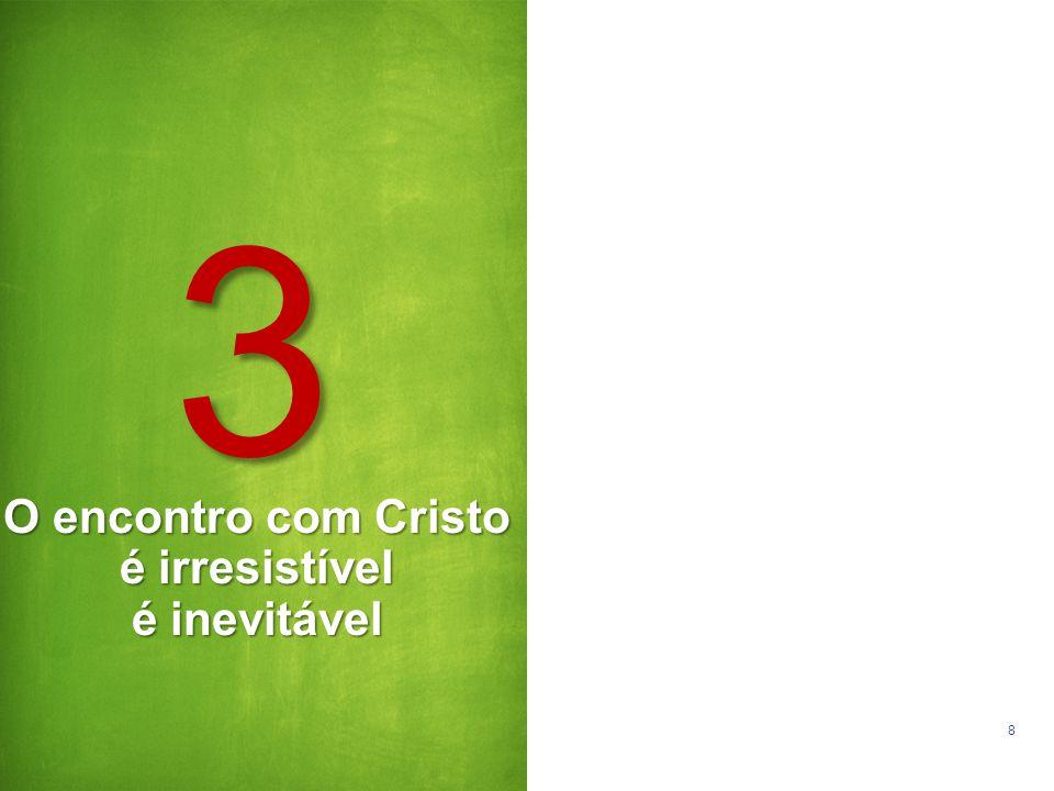 8 O encontro com Cristo é irresistível é inevitável 3