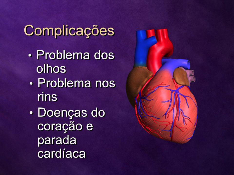 Complicações Problema dos olhos Problema nos rins Doenças do coração e parada cardíaca