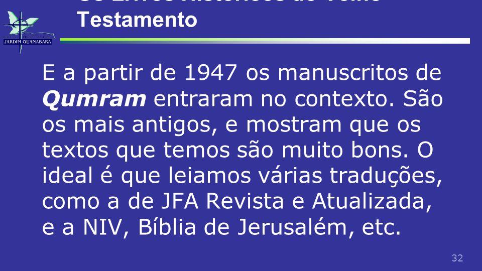 32 Os Livros Históricos do Velho Testamento E a partir de 1947 os manuscritos de Qumram entraram no contexto.