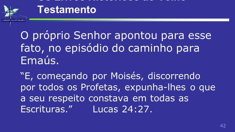 42 Os Livros Históricos do Velho Testamento O próprio Senhor apontou para esse fato, no episódio do caminho para Emaús.