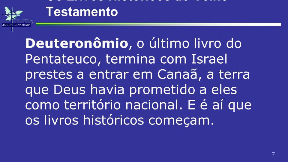 7 Os Livros Históricos do Velho Testamento Deuteronômio, o último livro do Pentateuco, termina com Israel prestes a entrar em Canaã, a terra que Deus havia prometido a eles como território nacional.