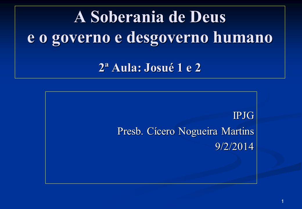 A Soberania de Deus e o governo e desgoverno humano 2ª Aula: Josué 1 e 2 A Soberania de Deus e o governo e desgoverno humano 2ª Aula: Josué 1 e 2 IPJG Presb.