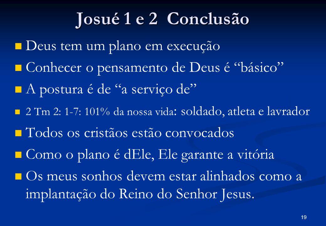 Josué 1 e 2 Conclusão Deus tem um plano em execução Conhecer o pensamento de Deus é básico A postura é de a serviço de 2 Tm 2: 1-7: 101% da nossa vida