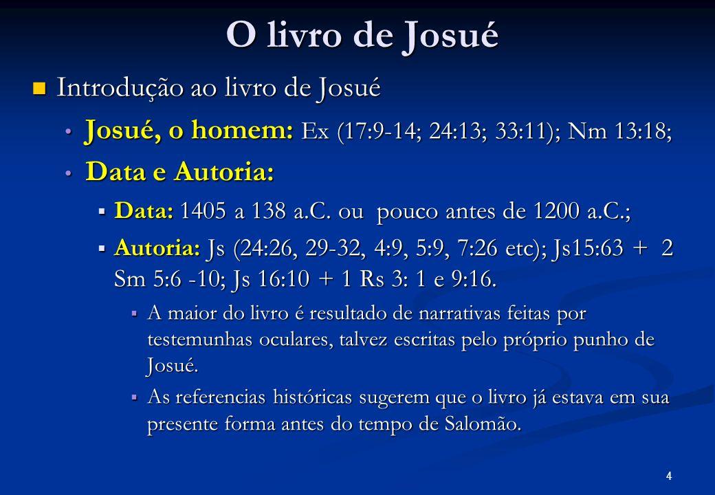 O livro de Josué Introdução ao livro de Josué Introdução ao livro de Josué Josué, o homem: Ex (17:9-14; 24:13; 33:11); Nm 13:18; Josué, o homem: Ex (17:9-14; 24:13; 33:11); Nm 13:18; Data e Autoria: Data e Autoria: Data: 1405 a 138 a.C.