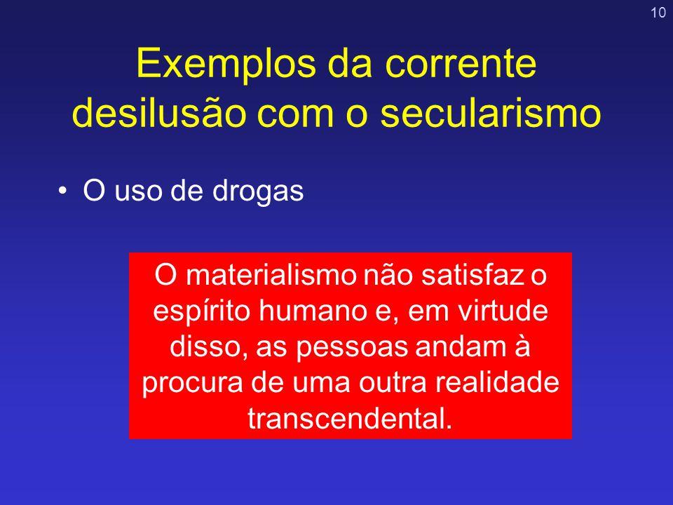 10 Exemplos da corrente desilusão com o secularismo O uso de drogas O materialismo não satisfaz o espírito humano e, em virtude disso, as pessoas anda