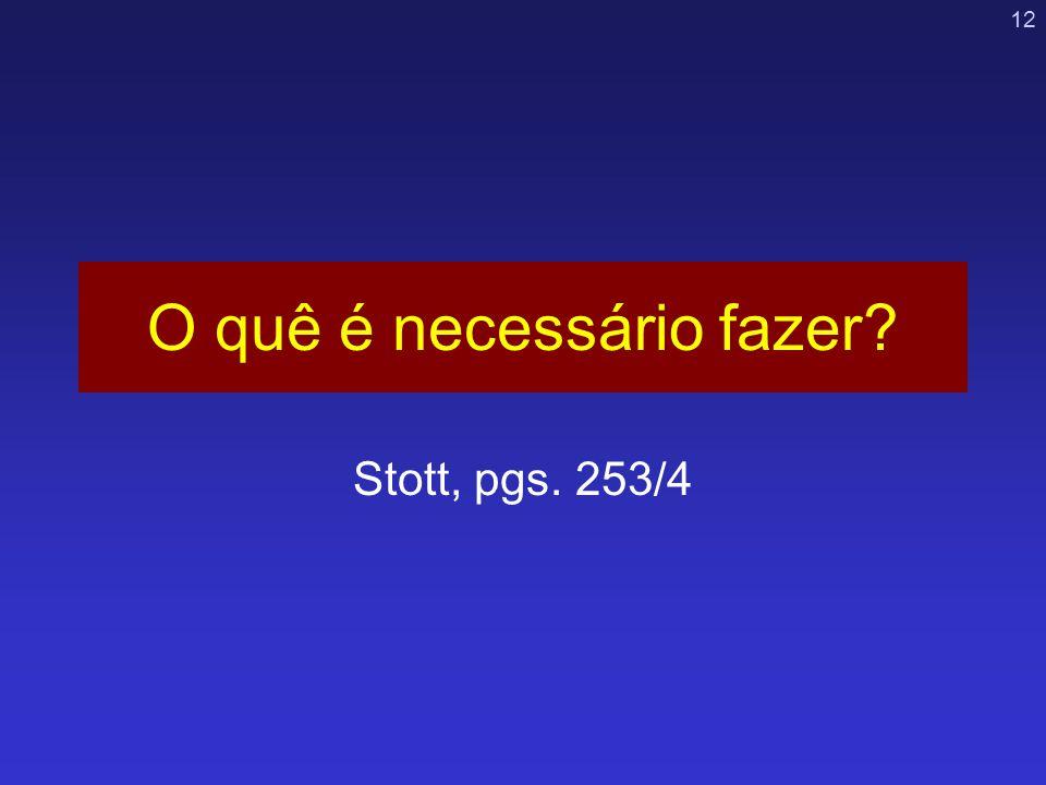 12 O quê é necessário fazer? Stott, pgs. 253/4