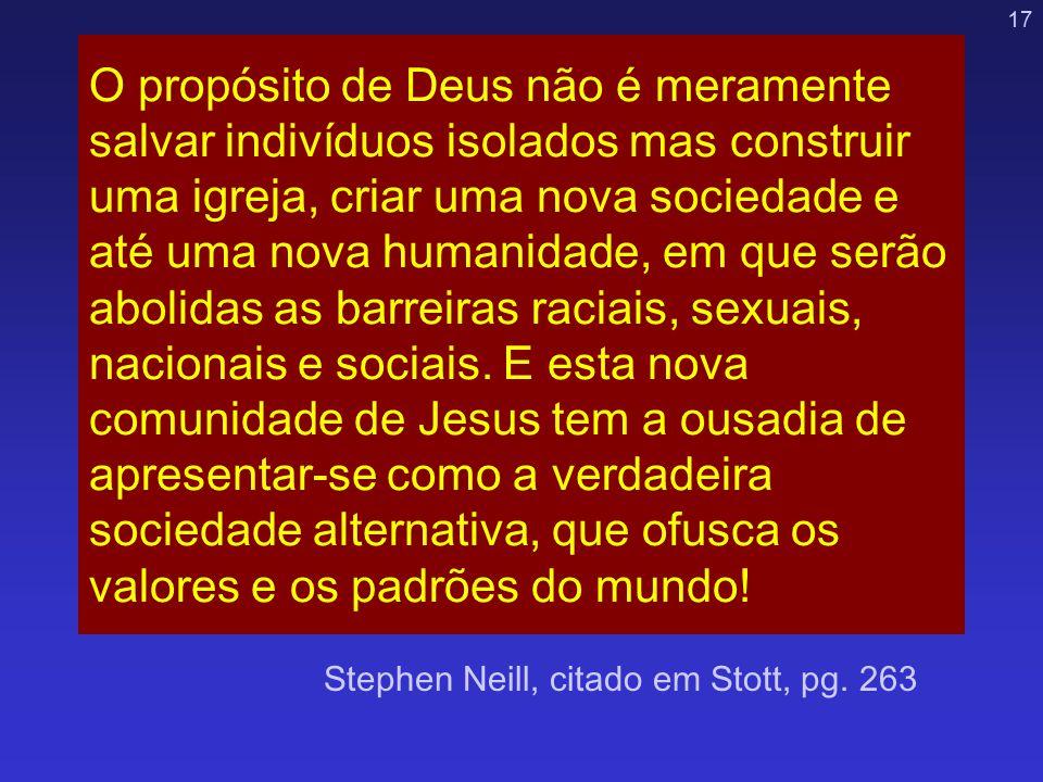 17 O propósito de Deus não é meramente salvar indivíduos isolados mas construir uma igreja, criar uma nova sociedade e até uma nova humanidade, em que