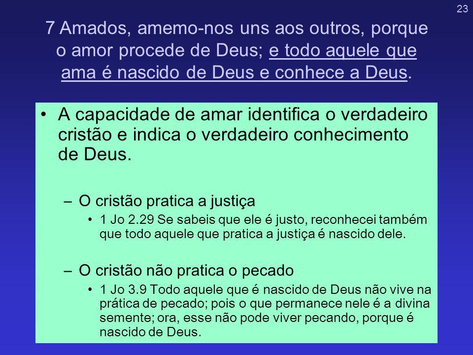 23 A capacidade de amar identifica o verdadeiro cristão e indica o verdadeiro conhecimento de Deus. –O cristão pratica a justiça 1 Jo 2.29 Se sabeis q