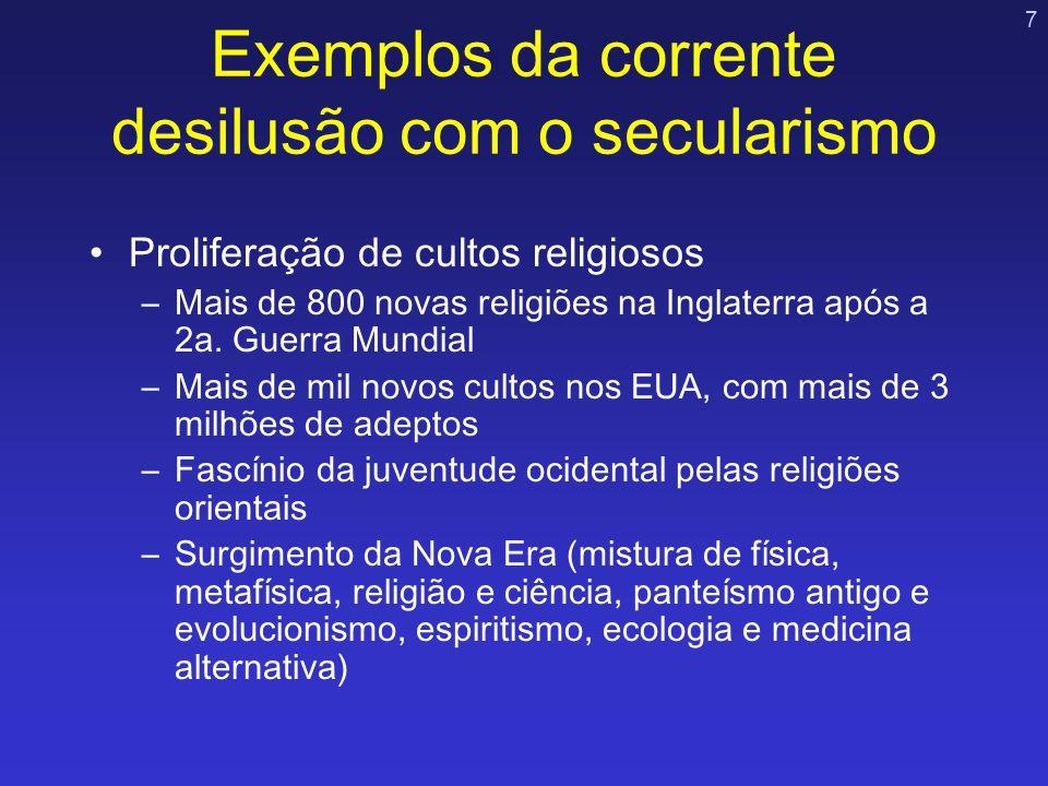7 Exemplos da corrente desilusão com o secularismo Proliferação de cultos religiosos –Mais de 800 novas religiões na Inglaterra após a 2a. Guerra Mund