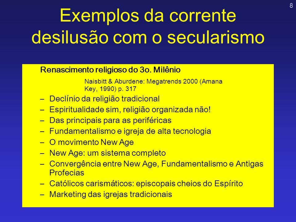 8 Exemplos da corrente desilusão com o secularismo Renascimento religioso do 3o. Milênio Naisbitt & Aburdene: Megatrends 2000 (Amana Key, 1990) p. 317