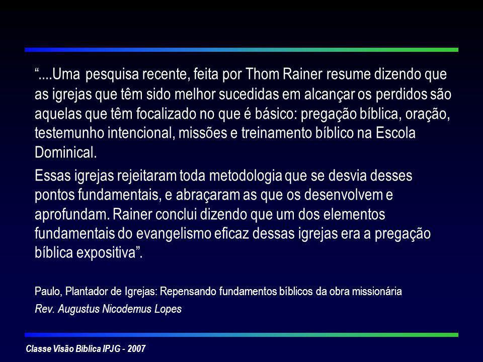 Classe Visão Bíblica IPJG - 2007....Uma pesquisa recente, feita por Thom Rainer resume dizendo que as igrejas que têm sido melhor sucedidas em alcança
