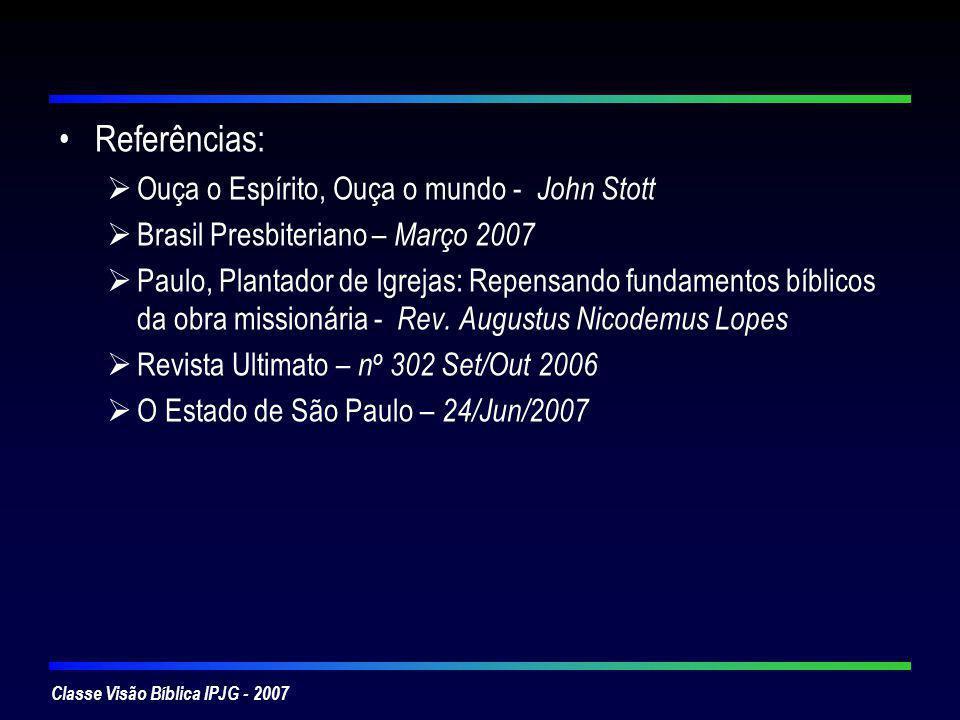 Classe Visão Bíblica IPJG - 2007 Referências: Ouça o Espírito, Ouça o mundo - John Stott Brasil Presbiteriano – Março 2007 Paulo, Plantador de Igrejas