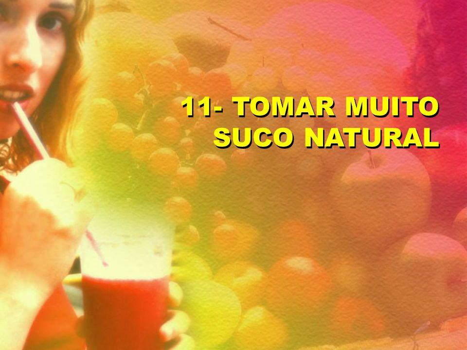 11- TOMAR MUITO SUCO NATURAL 11- TOMAR MUITO SUCO NATURAL