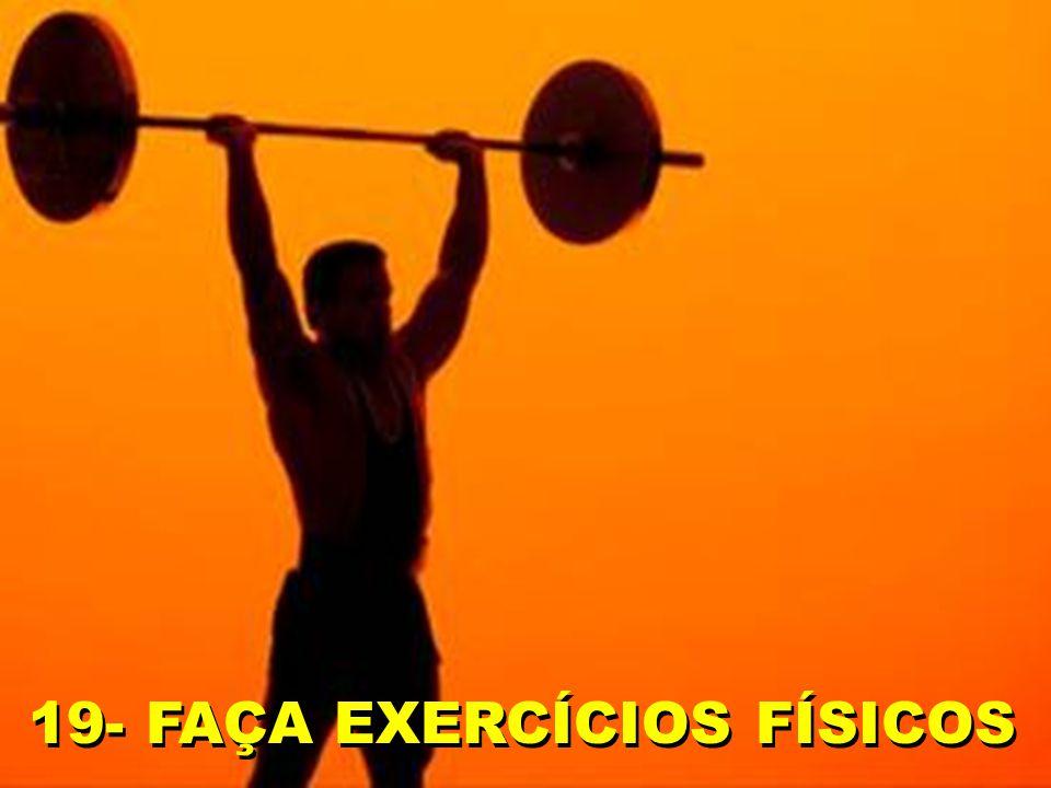 19- FAÇA EXERCÍCIOS FÍSICOS
