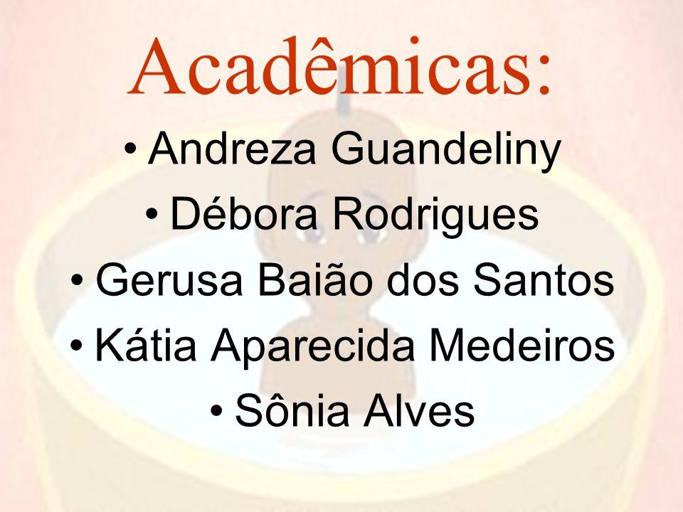 Acadêmicas: Andreza Guandeliny Débora Rodrigues Gerusa Baião dos Santos Kátia Aparecida Medeiros Sônia Alves