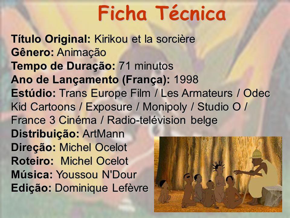 Ficha Técnica Título Original: Kirikou et la sorcière Gênero: Animação Tempo de Duração: 71 minutos Ano de Lançamento (França): 1998 Estúdio: Trans Eu
