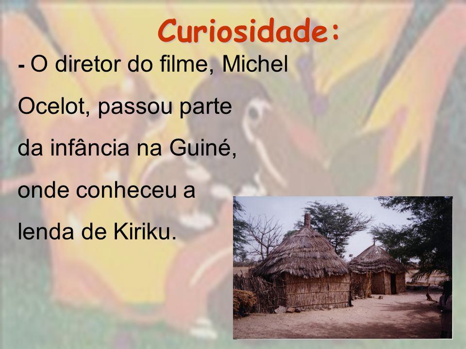 Curiosidade: Curiosidade: - O diretor do filme, Michel Ocelot, passou parte da infância na Guiné, onde conheceu a lenda de Kiriku.
