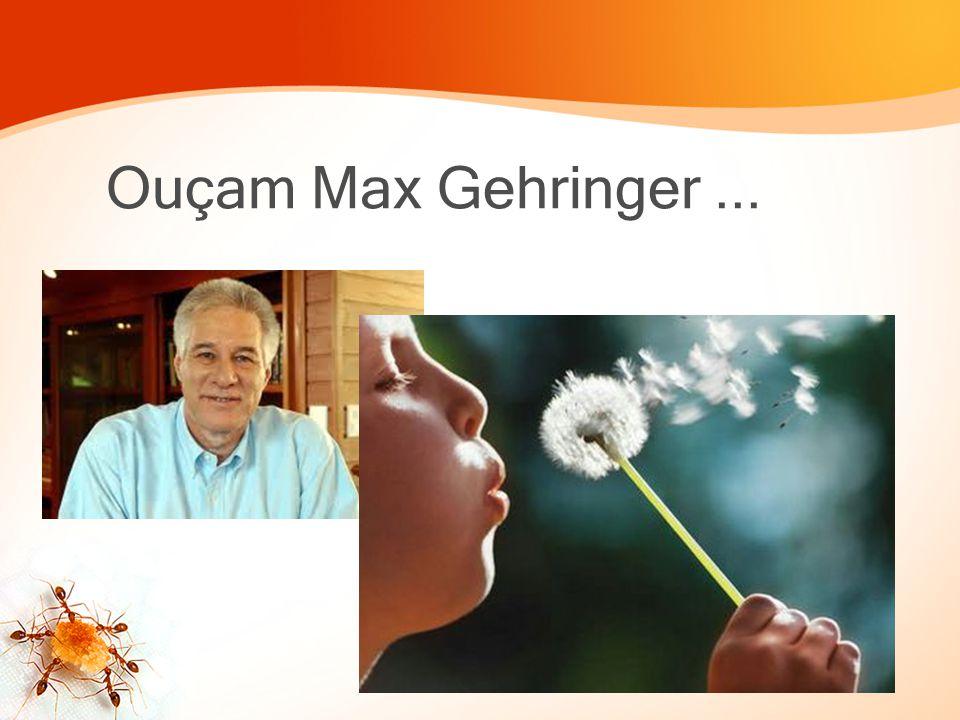 Ouçam Max Gehringer...