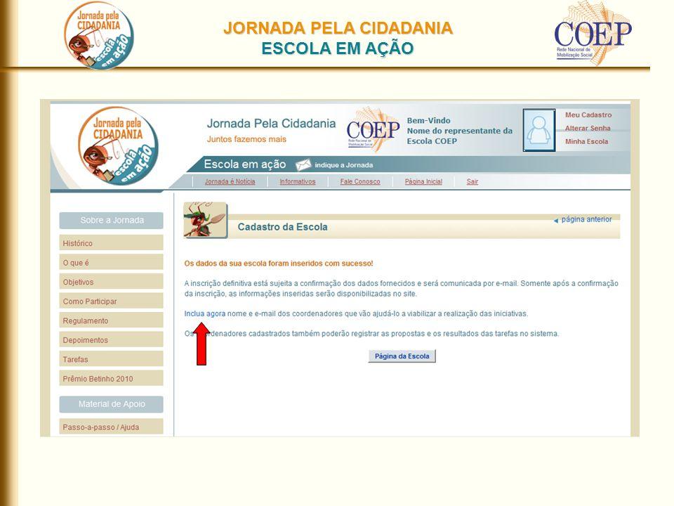 JORNADA PELA CIDADANIA ESCOLA EM AÇÃO Se o coordenador não estiver cadastrado no site aparecerá essa tela Pesquisa, pelo e-mail, se o coordenador já está cadastrado
