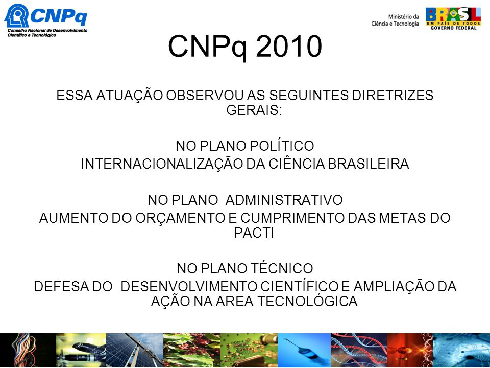 CNPq 2010 ESSA ATUAÇÃO OBSERVOU AS SEGUINTES DIRETRIZES GERAIS: NO PLANO POLÍTICO INTERNACIONALIZAÇÃO DA CIÊNCIA BRASILEIRA NO PLANO ADMINISTRATIVO AU