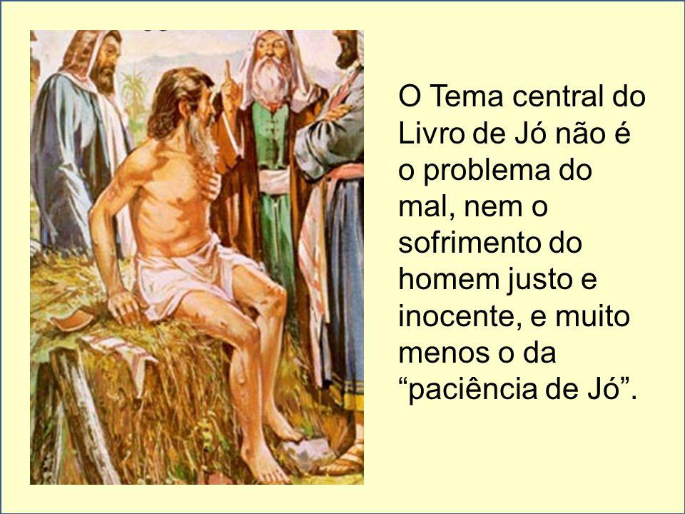 O Tema central do Livro de Jó não é o problema do mal, nem o sofrimento do homem justo e inocente, e muito menos o da paciência de Jó.