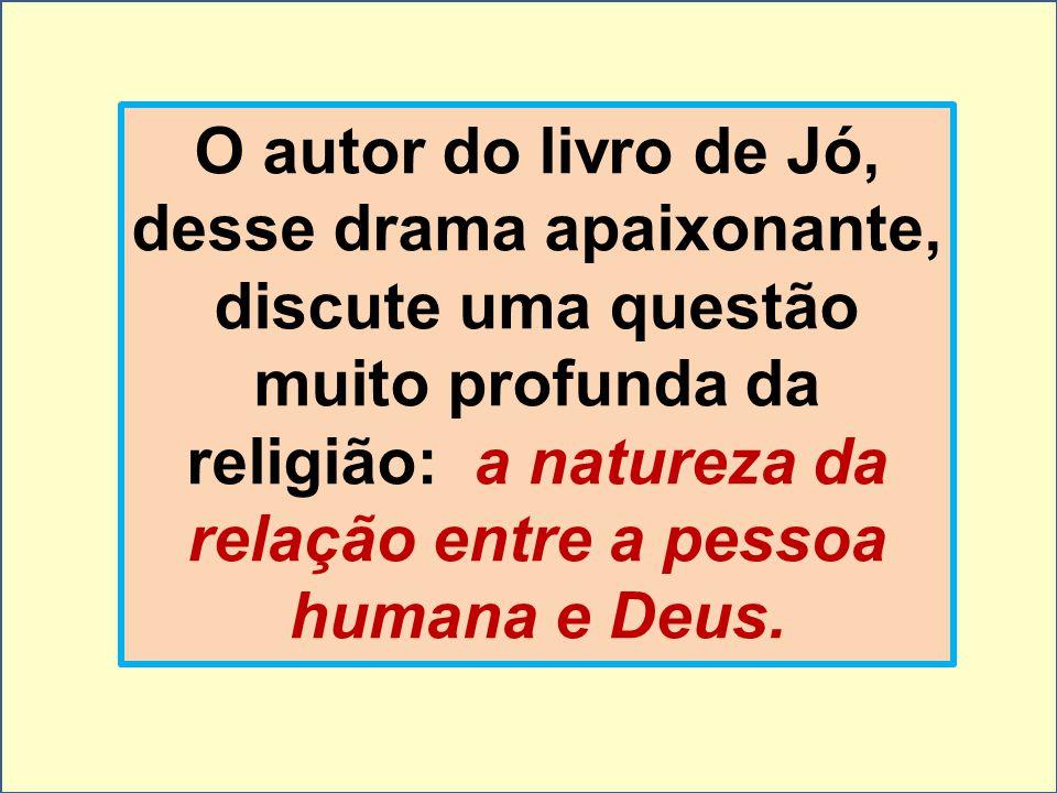 O autor do livro de Jó, desse drama apaixonante, discute uma questão muito profunda da religião: a natureza da relação entre a pessoa humana e Deus.