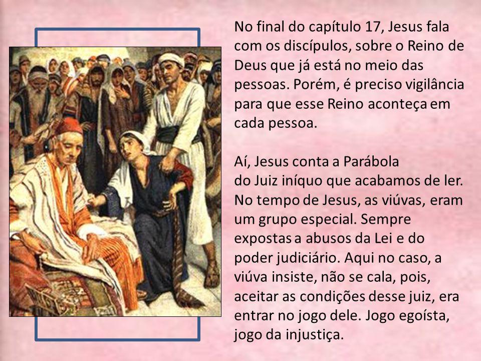 No final do capítulo 17, Jesus fala com os discípulos, sobre o Reino de Deus que já está no meio das pessoas. Porém, é preciso vigilância para que ess