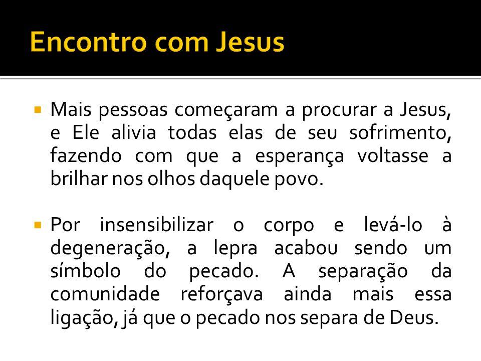 Mais pessoas começaram a procurar a Jesus, e Ele alivia todas elas de seu sofrimento, fazendo com que a esperança voltasse a brilhar nos olhos daquele