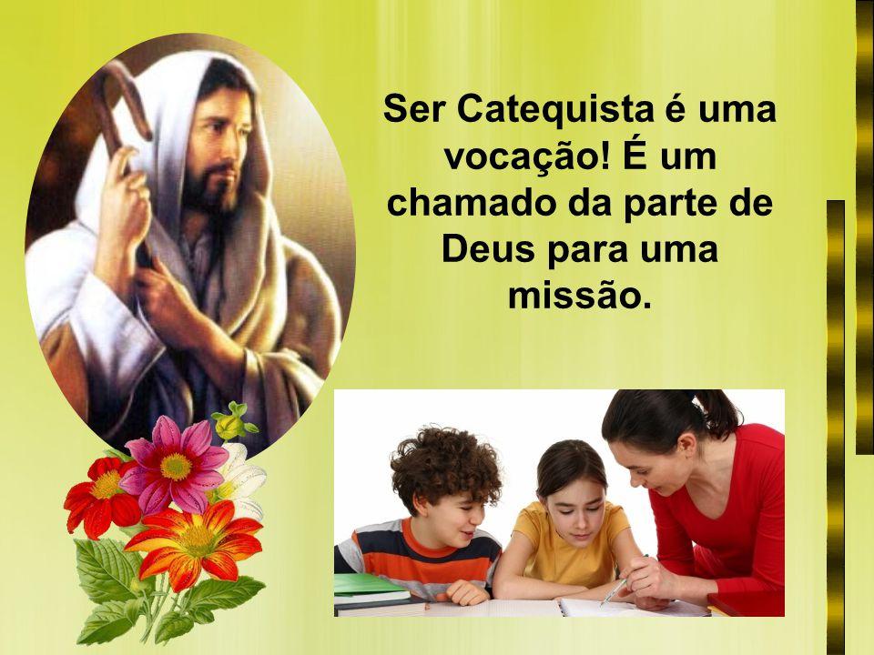 Ser Catequista é uma vocação! É um chamado da parte de Deus para uma missão.