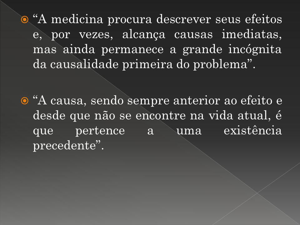 A medicina procura descrever seus efeitos e, por vezes, alcança causas imediatas, mas ainda permanece a grande incógnita da causalidade primeira do pr