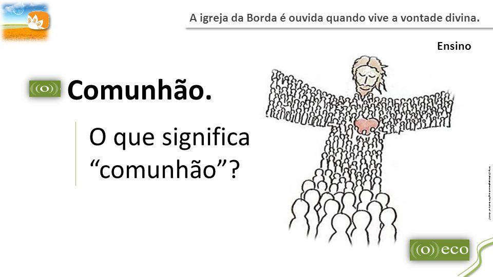 O que significa comunhão.http://calvaryinglewood.org/the-body-of-christ/ Comunhão.