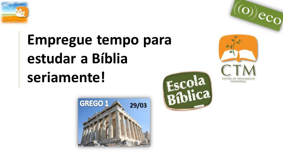 Empregue tempo para estudar a Bíblia seriamente! 29/03