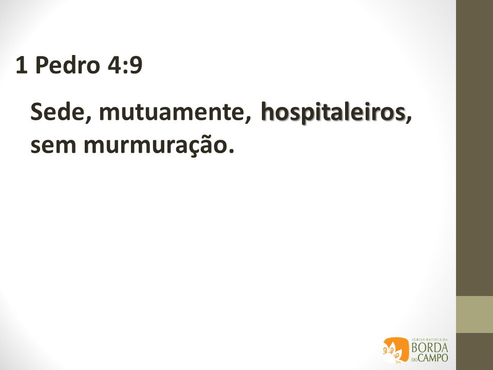 hospitaleiros Sede, mutuamente, hospitaleiros, sem murmuração. 1 Pedro 4:9
