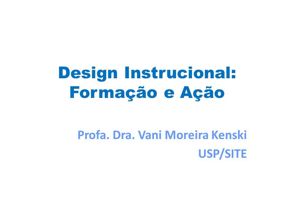 Design Instrucional: Formação e Ação Profa. Dra. Vani Moreira Kenski USP/SITE