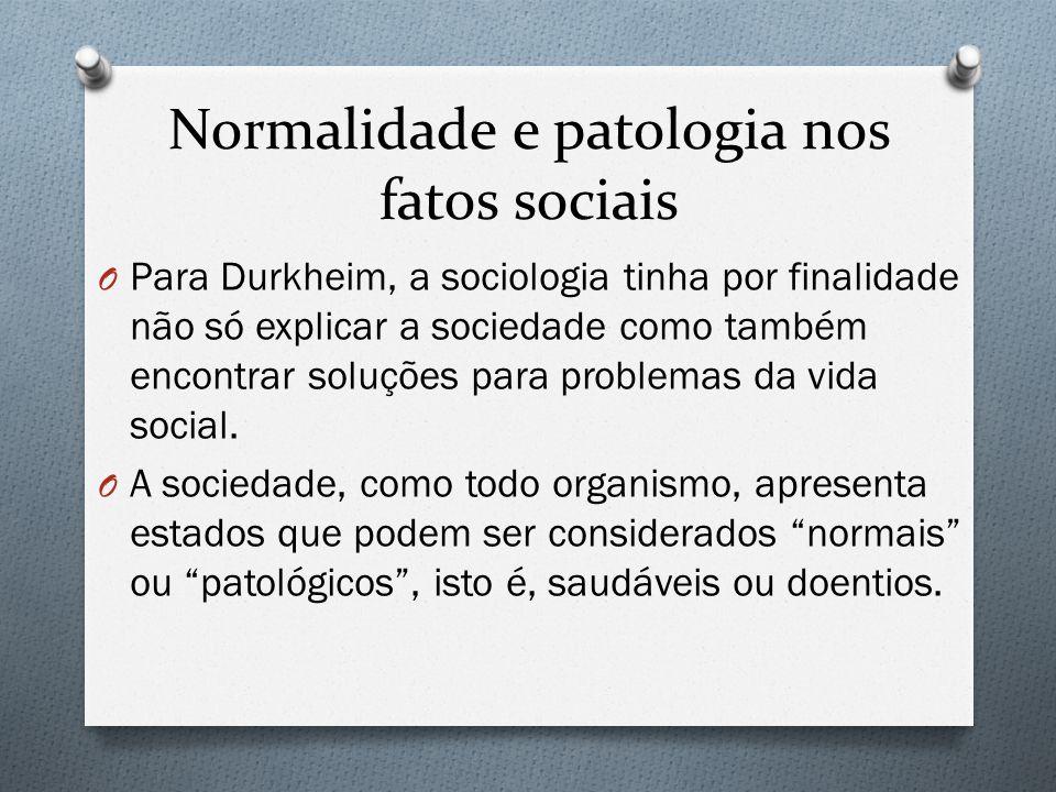 Normalidade e patologia nos fatos sociais O Para Durkheim, a sociologia tinha por finalidade não só explicar a sociedade como também encontrar soluçõe
