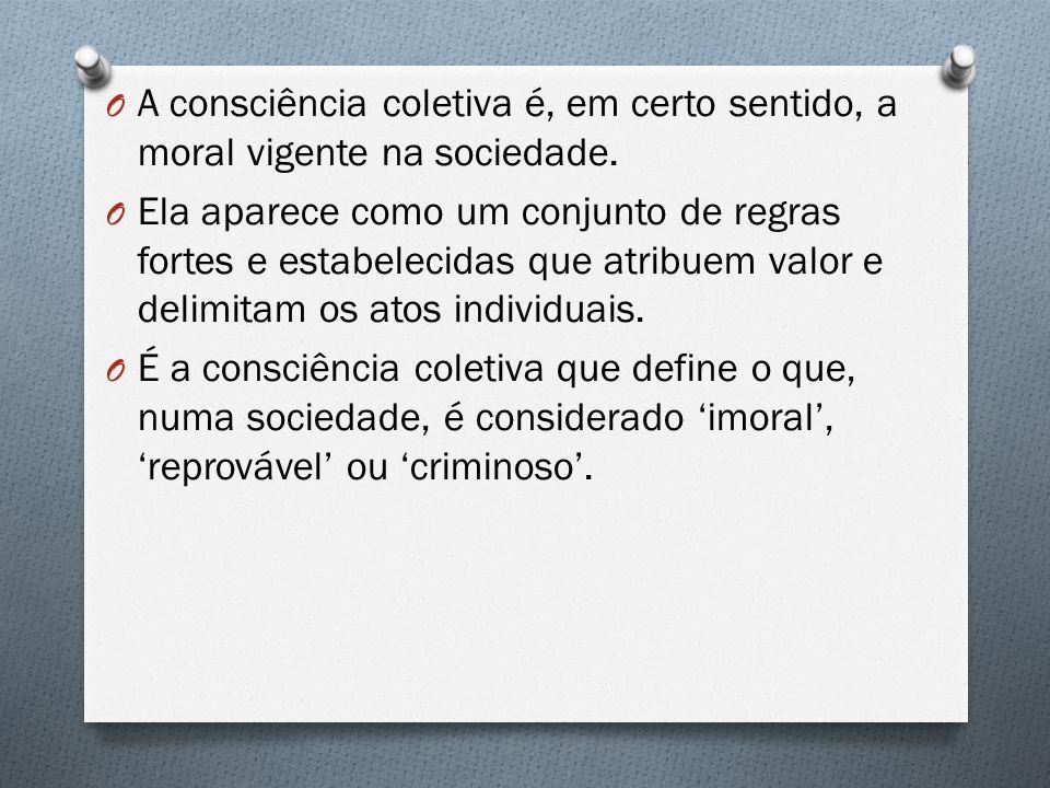 O A consciência coletiva é, em certo sentido, a moral vigente na sociedade. O Ela aparece como um conjunto de regras fortes e estabelecidas que atribu