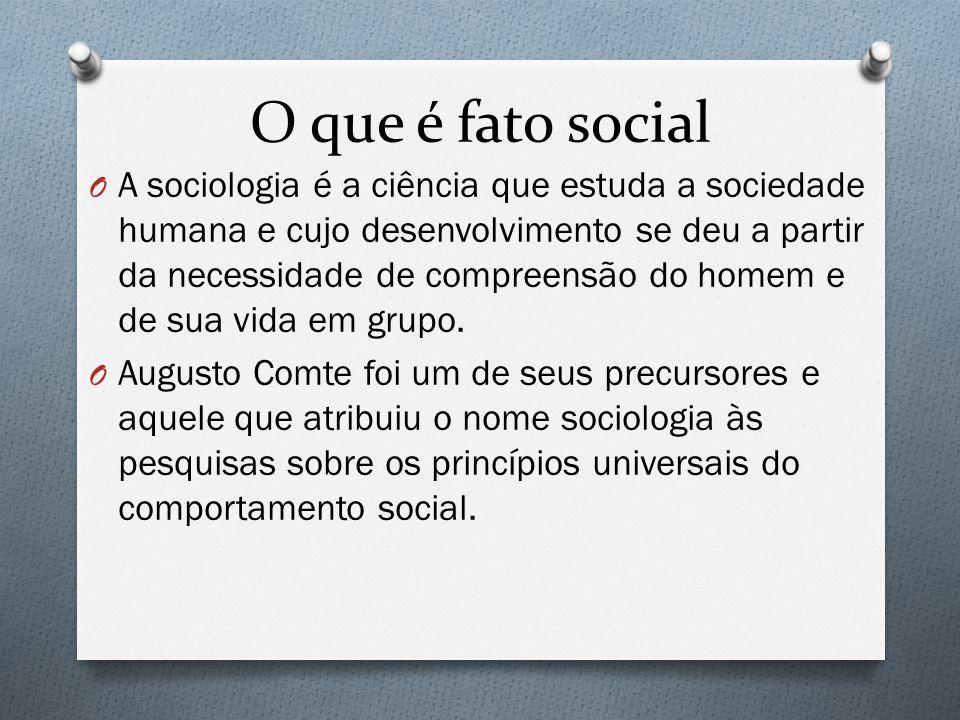O que é fato social O A sociologia é a ciência que estuda a sociedade humana e cujo desenvolvimento se deu a partir da necessidade de compreensão do h