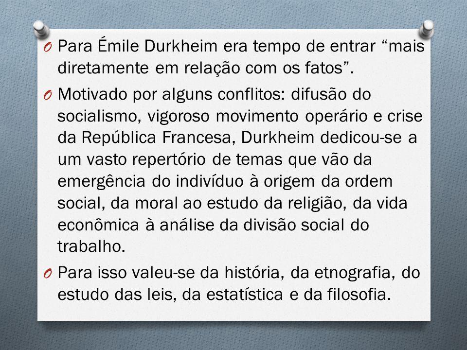 O Para Émile Durkheim era tempo de entrar mais diretamente em relação com os fatos. O Motivado por alguns conflitos: difusão do socialismo, vigoroso m