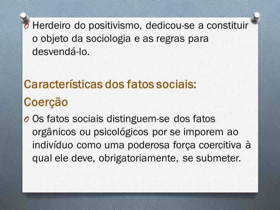 O Herdeiro do positivismo, dedicou-se a constituir o objeto da sociologia e as regras para desvendá-lo. Características dos fatos sociais: Coerção O O
