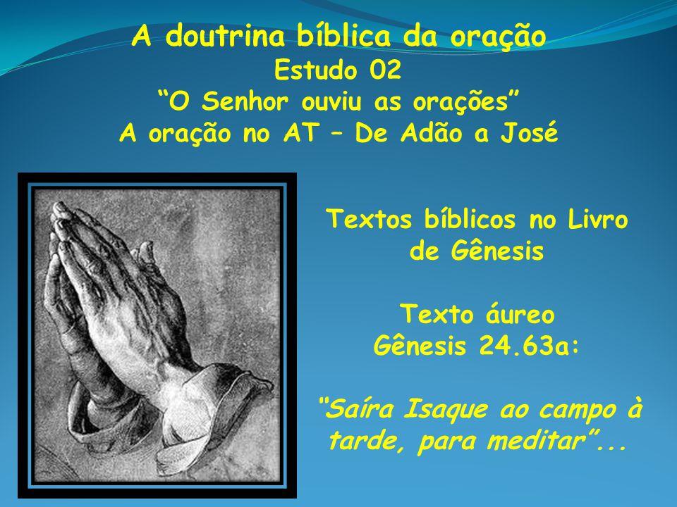 A doutrina bíblica da oração Estudo 02 O Senhor ouviu as orações A oração no AT – De Adão a José Textos bíblicos no Livro de Gênesis Texto áureo Gênes