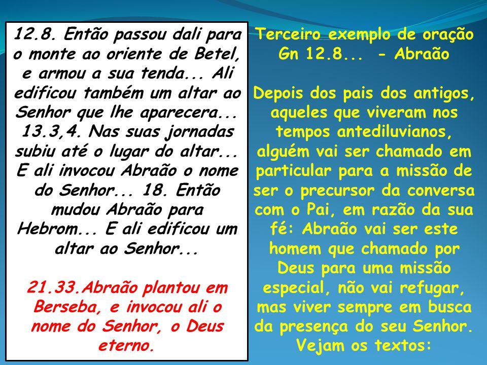 Terceiro exemplo de oração Gn 12.8... - Abraão Depois dos pais dos antigos, aqueles que viveram nos tempos antediluvianos, alguém vai ser chamado em p