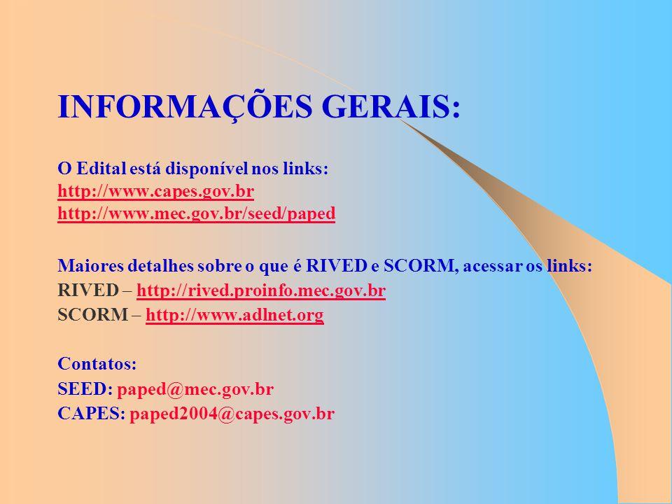 INFORMAÇÕES GERAIS: O Edital está disponível nos links: http://www.capes.gov.br http://www.mec.gov.br/seed/paped http://www.capes.gov.br http://www.me