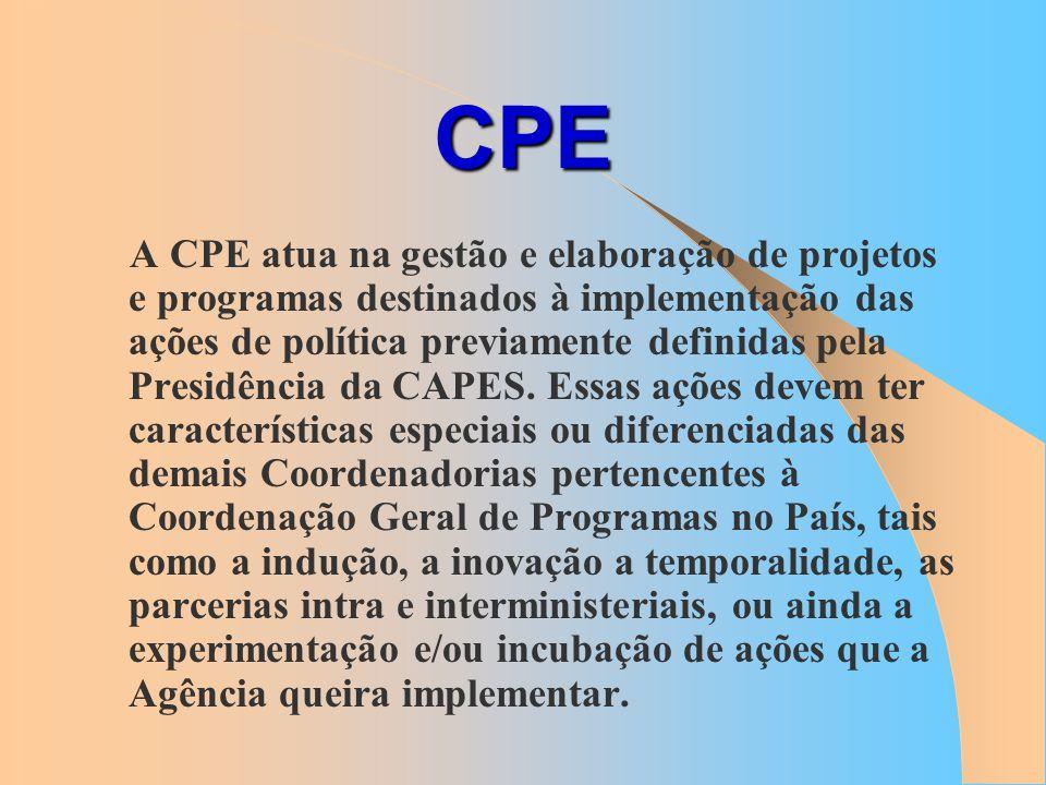 CPE A CPE atua na gestão e elaboração de projetos e programas destinados à implementação das ações de política previamente definidas pela Presidência