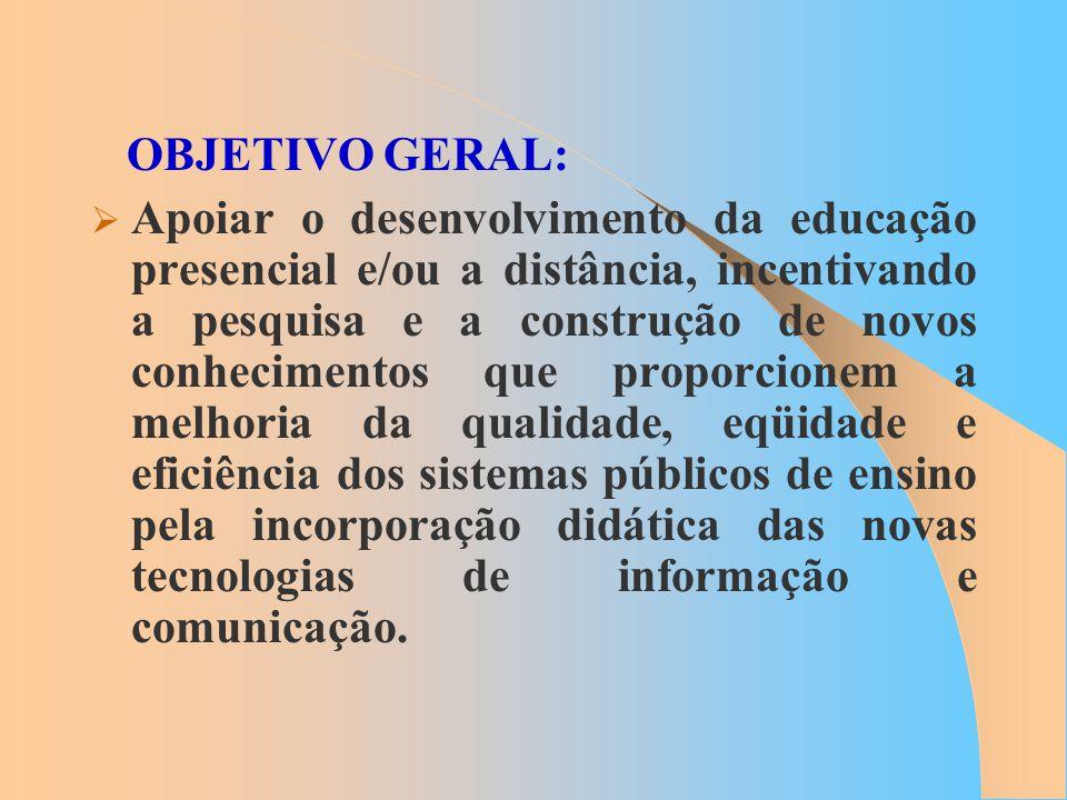OBJETIVO GERAL: Apoiar o desenvolvimento da educação presencial e/ou a distância, incentivando a pesquisa e a construção de novos conhecimentos que pr